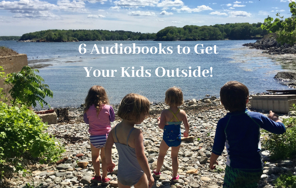 6 Audiobooks to Get Your Kids Outside