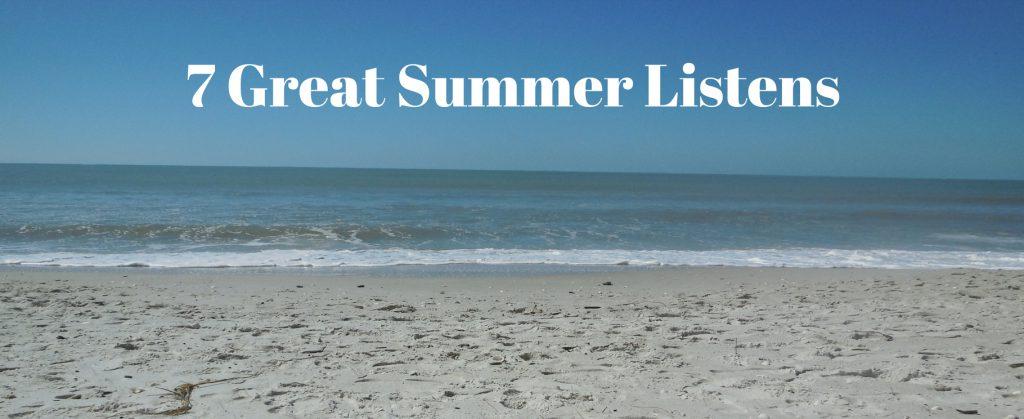 7 Great Summer Listens