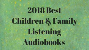 2018 Best Children & Family Listening Audiobooks
