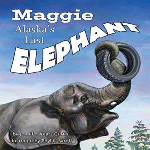 Maggie: Alaskas Last Elephant