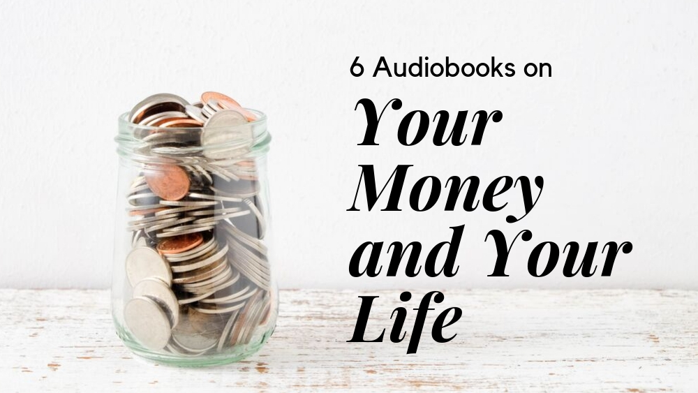 6 Audiobooks on Your Money And Your Life