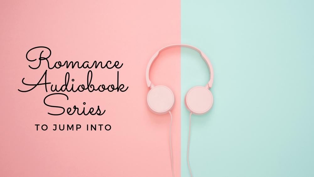 Romance Audiobook Series to Jump Into