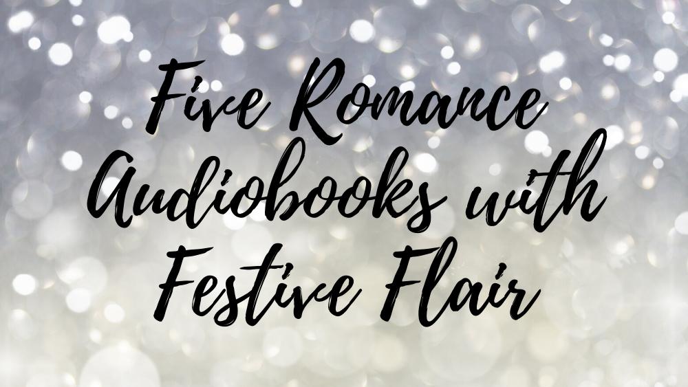Five Romance Audiobooks with Festive Flair