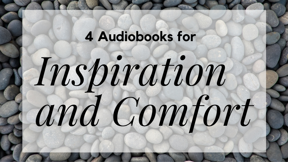 4 Audiobooks for Inspiration and Comfort