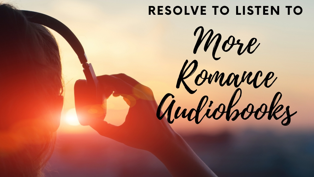 Resolve to Listen to More Romance Audiobooks