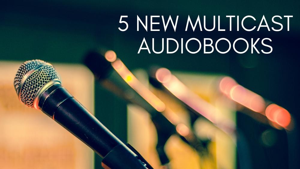 5 New Multicast Audiobooks