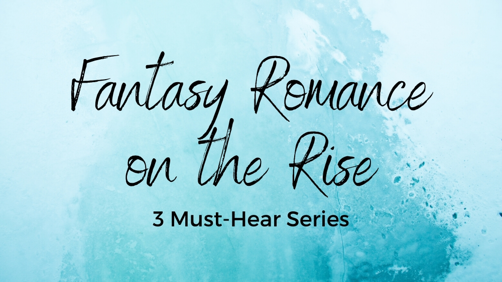 Fantasy Romance On the Rise 3 Must Hear Series