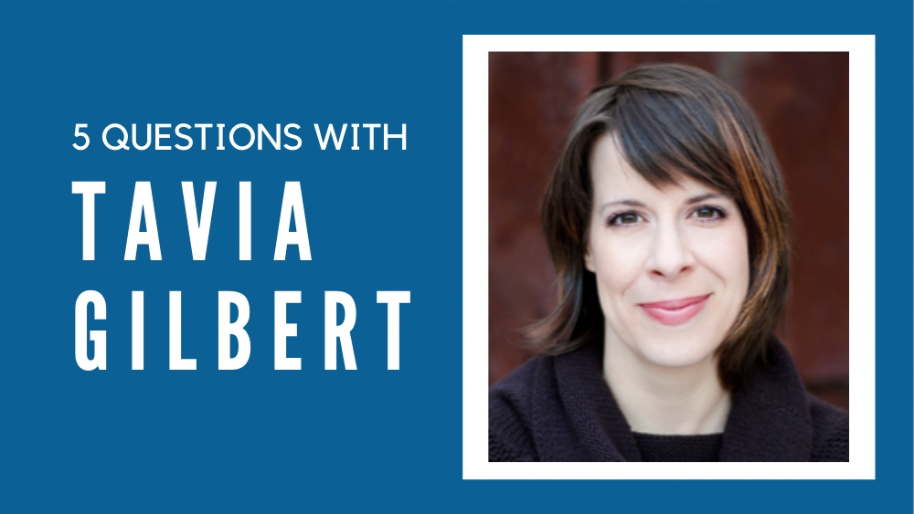 5 Questions with Tavia Gilbert