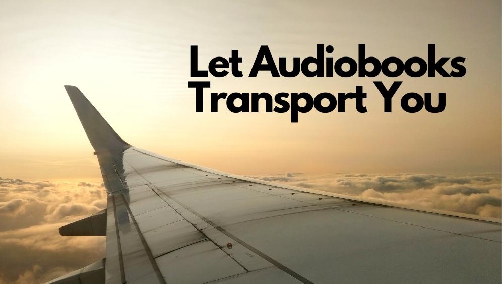 Let Audiobooks Transport You