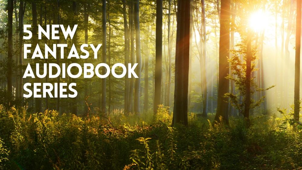 5 New Fantasy Audiobook Series