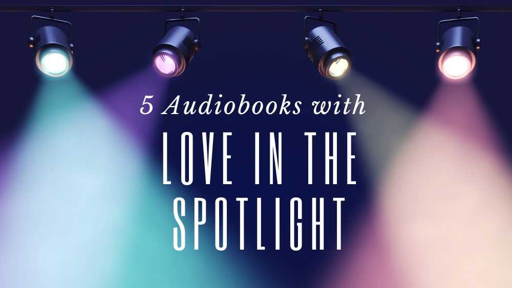 5 Audiobooks with Love in the Spotlight