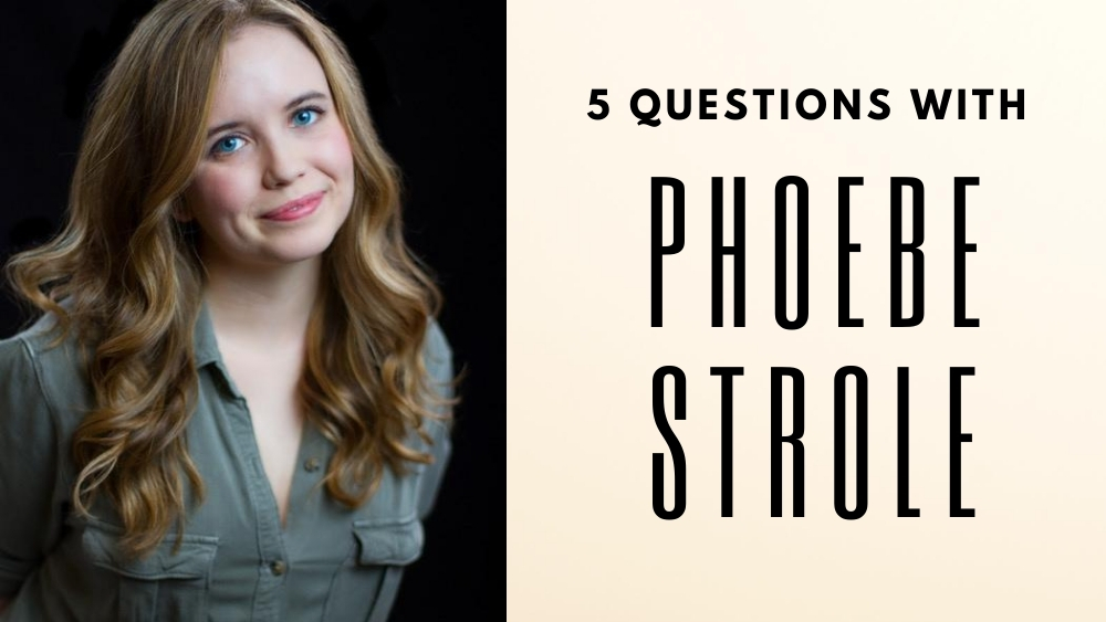 5 Questions with Phoebe Strole