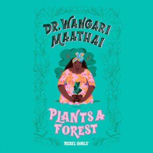 Dr Wangari Maathai Plants a Forest