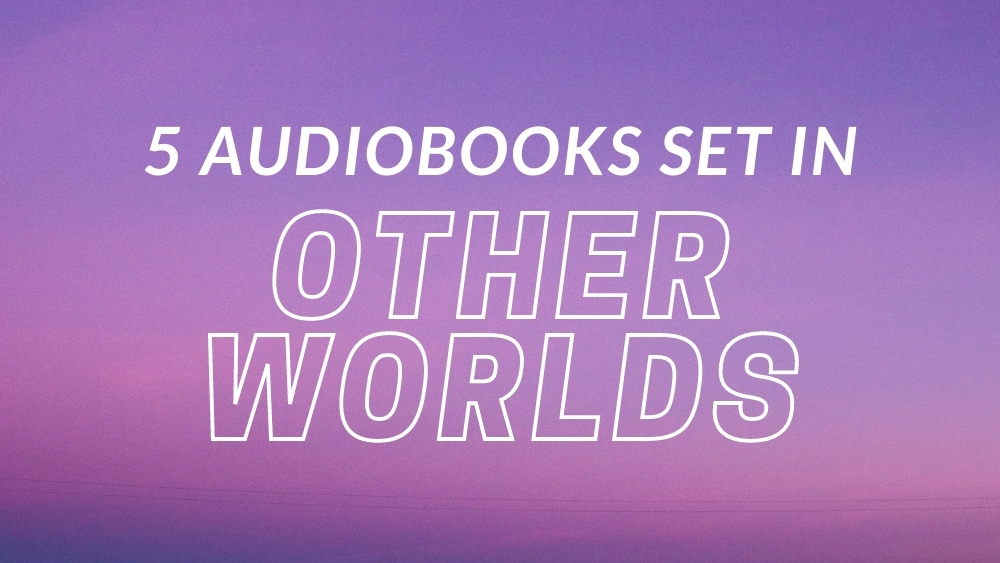5 Audiobooks Set In Other Worlds