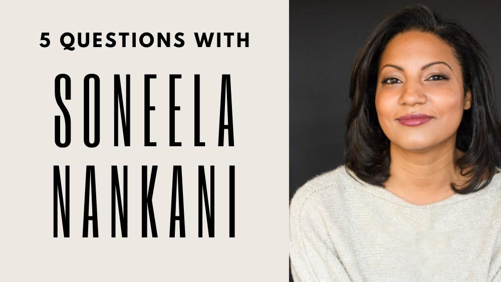 5 Questions with Soneela Nankani