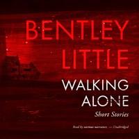WALKING ALONE by Bentley Little Read by Traber Burns Chris Andrew Ciulla Peter Berkrot Paul Michael Garcia Hillary Huber Erin Bennett Lauren Ezzo | Audiobook Review
