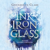 INK IRON AND GLASS by Gwendolyn Clare Read by Lauren Fortgang | Audiobook Review