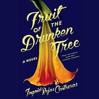 FRUIT OF THE DRUNKEN TREE by Ingrid Rojas Contreras Read by Marisol Ramirez Almarie Guerra Ingrid Rojas Contreras [note] | Audiobook Review