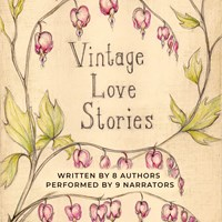 VINTAGE LOVE STORIES by Tanya Eby [Ed] Kathryn Burns Cassandra Campbell Tony Healy Jacob Strunk Christina Thompson KE White Amanda R Woomer BL Aldrich Read by Becca Balanger Erin Bennett Hillary Huber Laura Jennings Carol Monda Tara Sands Xe Sands Mark Turetsky J Rodney Turner | Audiobook Review