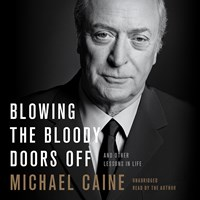 BLOWING THE BLOODY DOORS OFF by Michael Caine Read by Michael Caine | Audiobook Review