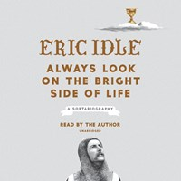 ALWAYS LOOK ON THE BRIGHT SIDE OF LIFE by Eric Idle Read by Eric Idle | Audiobook Review