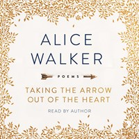 TAKING THE ARROW OUT OF THE HEART by Alice Walker Read by Alice Walker | Audiobook Review