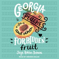 GEORGIA PEACHES AND OTHER FORBIDDEN FRUIT by Jaye Robin Brown Read by Amanda Dolan | Audiobook Review