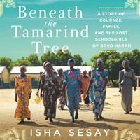 BENEATH THE TAMARIND TREE by Isha Sesay Read by Isha Sesay | Audiobook Review | AudioFile Magazine