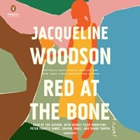 RED AT THE BONE, read by Jacqueline Woodson, Quincy Tyler Bernstine, Peter Francis James, Shayna Small, Bahni Turpin