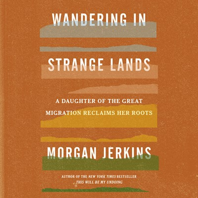 Audiobook cover: Wandering in Strange Lands, written and narrated by Morgan Jerkins