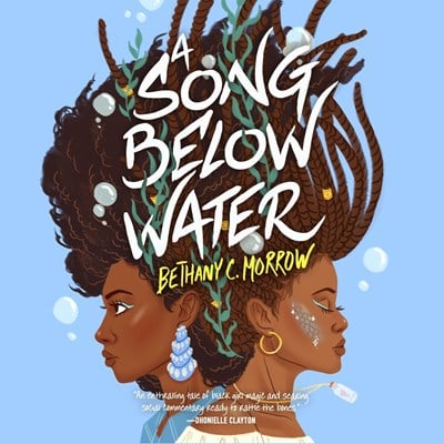 Audiobook cover: A Song Below Water by Bethany C. Morrow, narrated by Jennifer Haralson and Andrea Laing