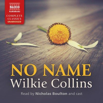 Audiobook cover: No Name by Wilkie Collins, narrated by Nicholas Boulton, Lucy Scott, Rachel Atkins, David Rintoul, Russell Bentley, and John Foley