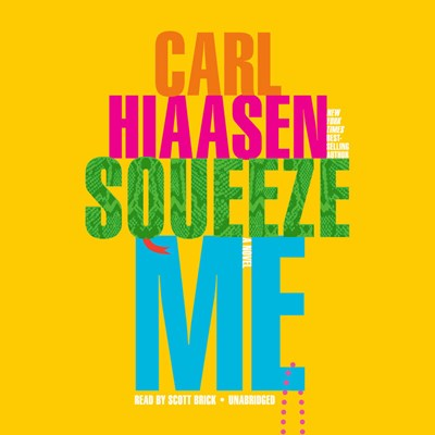 Audiobook cover: Squeeze Me by Carl Hiaasen, read by Scott Brick
