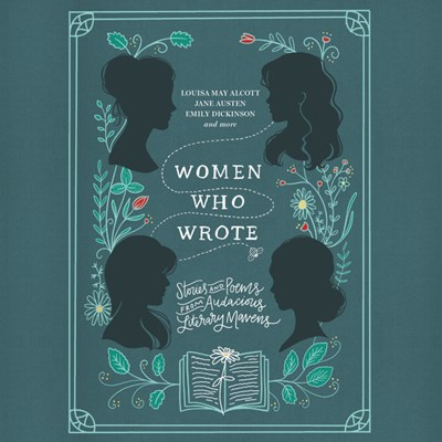 Audiobook cover: Women Who Wrote by Louisa May Alcott, Jane Austen, Charlotte Bronte, Emily Bronte, Gertrude Stein, and Phillis Wheatley, narrated by Chloe Dolandis, Jude Mason, and Tyra Kennedy
