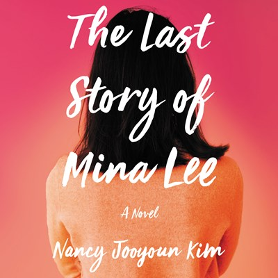 Audiobook cover: The Last Story of Mina Lee by Nancy Jooyoun Kim, narrated by Greta Jung