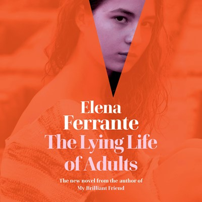 Audiobook cover: The Lying Life of Adults by Elena Ferrante, read by Marisa Tomei