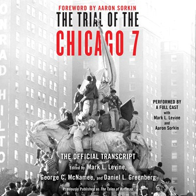 Audiobook cover: The Trial of the Chicago 7, edited by Mark L. Levine, George C. McNamee, and Daniel L. Greenberg, narrated by J.K. Simmons, Jeff Daniels, Chris Jackson, Corey Stoll, John Hawkes, Chris Chalk, Luke Kirby, Norbert Leo Butz, George Newbern, and a full cast