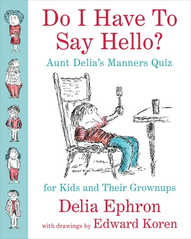 DO I HAVE TO SAY HELLO? AUNT DELIA'S MANNERS QUIZ FOR KIDS AND THEIR GROWN-UPS
