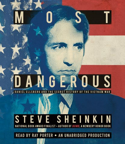 Most Dangerous: Daniel Ellsberg and the Secret History of the Vietnam War (Gr 7+) Reader: Ray Porter