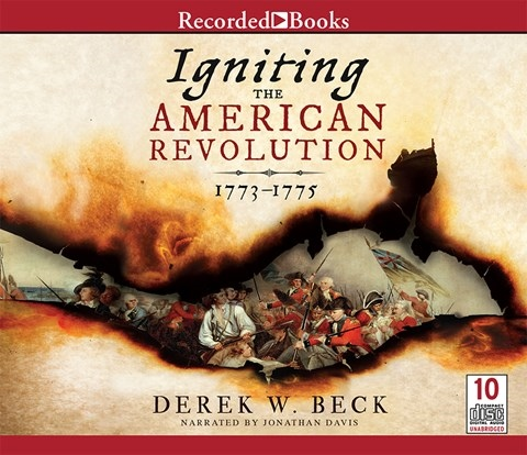 IGNITING THE AMERICAN REVOLUTION, 1773-1775