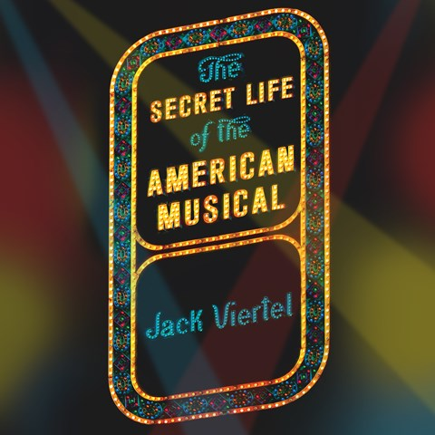 THE SECRET LIFE OF THE AMERICAN MUSICAL