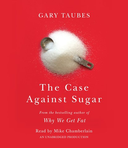 THE CASE AGAINST SUGAR