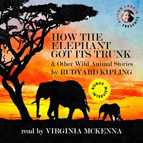 HOW THE ELEPHANT GOT ITS TRUNK & OTHER WILD ANIMAL STORIES