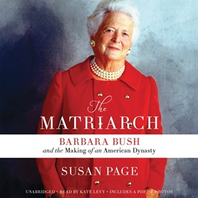 f5e4277022c20c THE MATRIARCH Barbara Bush and the Making of an American Dynasty