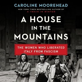 A HOUSE IN THE MOUNTAINS by Caroline Moorehead, read by Derek Perkins