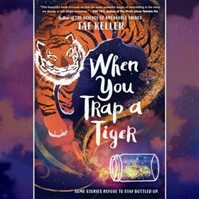 WHEN YOU TRAP A TIGER by Tae Keller, read by Greta Jung