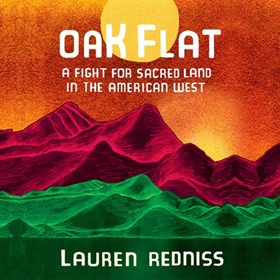 OAK FLAT by Lauren Redniss, read by Lauren Redniss and a Full Cast