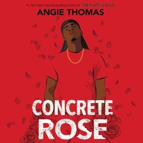 CONCRETE ROSE by Angie Thomas, read by Dion Graham