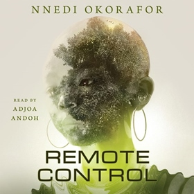 REMOTE CONTROL by Nnedi Okorafor, read by Adjoa Andoh