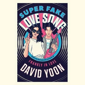 SUPER FAKE LOVE SONG by David Yoon, read by Michael Bow